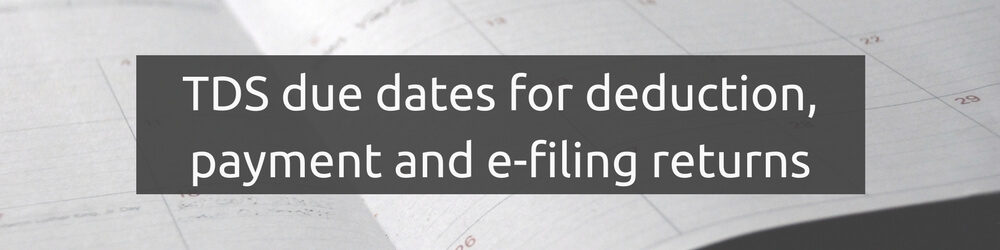 TDS due dates for deduction, payment and e-filing returns
