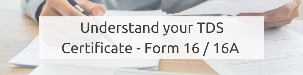 Understand your TDS Certificate - Form 16-16A