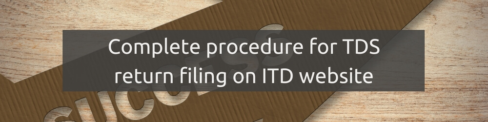 Procedure TDS return filing on ITD website