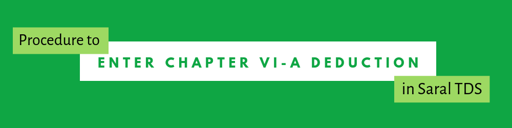 Procedure to enter chapter VI-A Deduction in Saral TDS