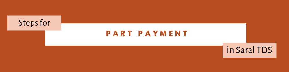 Part Payment in Saral TDS-1