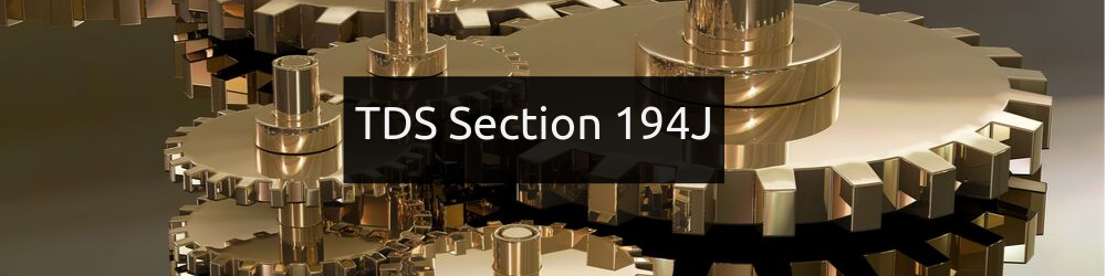 TDS Section 194J - Fees for Professional or Technical services