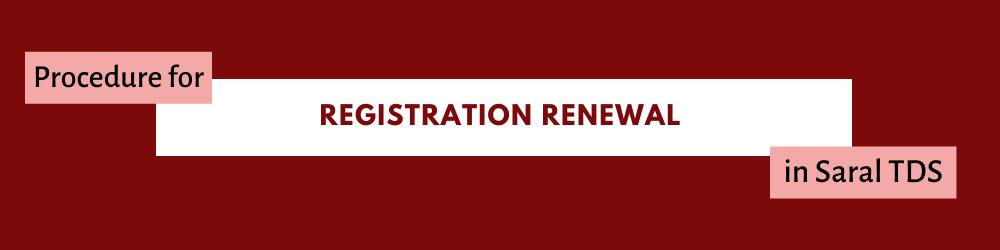 Registration renewal in Saral TDS