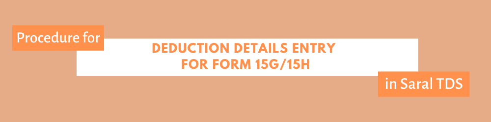 Deduction details entry for form 15g and 15g