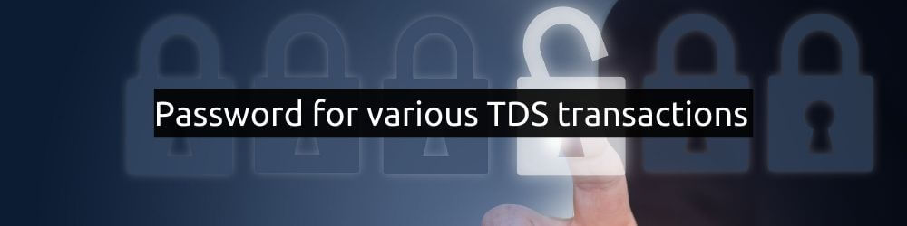 Password for various TDS transactions