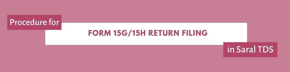 Form 15G15H return filing in Saral TDS
